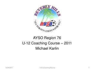 AYSO Region 76  U-12 Coaching Course  – 2011 Michael Karlin