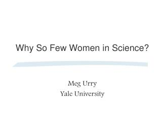 Why So Few Women in Science?
