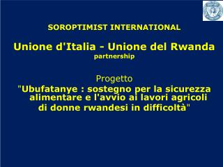 SOROPTIMIST INTERNATIONAL  Unione d'Italia - Unione del  Rwanda partnership Progetto