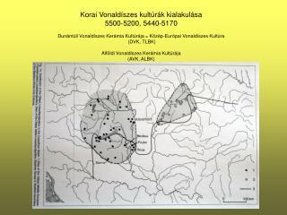 Korai Vonaldíszes kultúrák kialakulása 5500-5200, 5440-5170