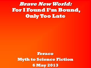 Brave New World:  For I Found I'm Bound,  Only Too Late