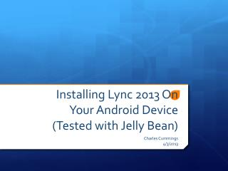 Installing Lync 2013 On Your Android Device (Tested with Jelly Bean)