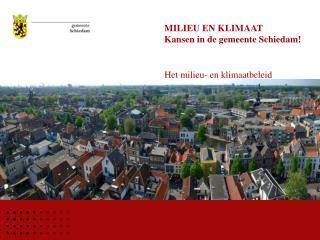 MILIEU EN KLIMAAT  Kansen in de gemeente Schiedam!