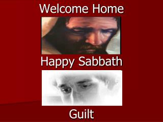 Welcome Home Happy Sabbath Guilt
