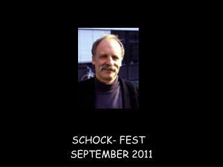 SCHOCK- FEST   SEPTEMBER 2011