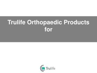 Trulife Orthopaedic Products for