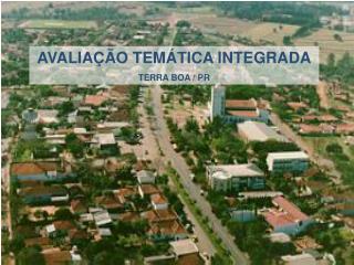 AVALIAÇÃO TEMÁTICA INTEGRADA TERRA BOA / PR