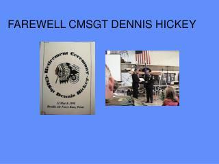 FAREWELL CMSGT DENNIS HICKEY