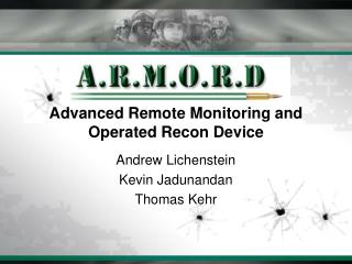 Advanced Remote Monitoring and Operated Recon Device