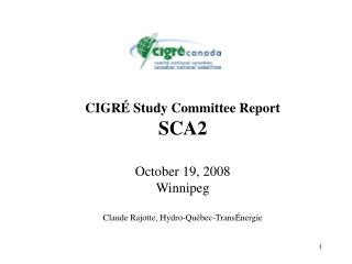 CIGR  Study Committee Report SCA2  October 19, 2008 Winnipeg  Claude Rajotte, Hydro-Qu bec-Trans nergie