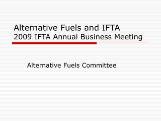 Alternative Fuels and IFTA  2009 IFTA Annual Business Meeting