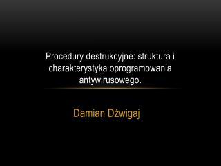 Procedury destrukcyjne: struktura i charakterystyka oprogramowania antywirusowego .