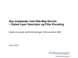 Nye muligheder med Web Map Service  – Styled Layer Descriptor og Filter Encoding
