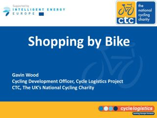 Shopping by Bike Gavin Wood Cycling Development Officer, Cycle Logistics Project