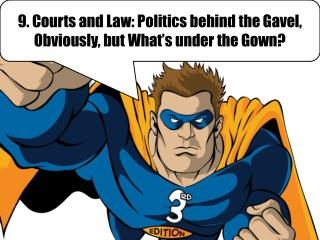 9. Courts and Law: Politics behind the Gavel, Obviously, but What's under the Gown?