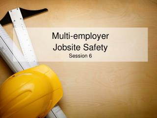 Multi-employer  Jobsite Safety  Session 6