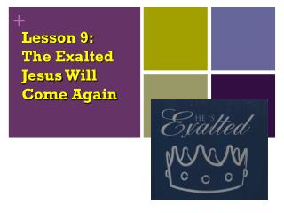 Lesson 9: The Exalted  Jesus  Will  Come  Again