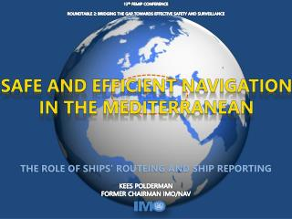 THE ROLE OF SHIPS' ROUTEING AND SHIP REPORTING KEES POLDERMAN FORMER CHAIRMAN IMO/NAV