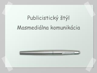 Publicistický štýl Masmediálna komunikácia