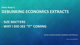 Steve Keen�s DEBUNKING ECONOMICS  EXTRACTS -  SIZE MATTERS  - WHY I DID SEE �IT� COMING