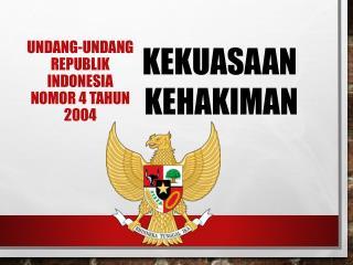 UNDANG-UNDANG REPUBLIK INDONESIA NOMOR 4 TAHUN 2004