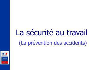 La sécurité au travail (La prévention des accidents)