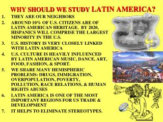 WHY SHOULD WE STUDY  LATIN AMERICA?