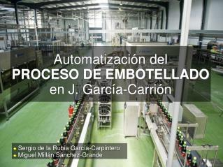Automatización del PROCESO DE EMBOTELLADO  en J. García-Carrión