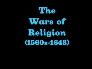 The Wars of Religion (1560s-1648)