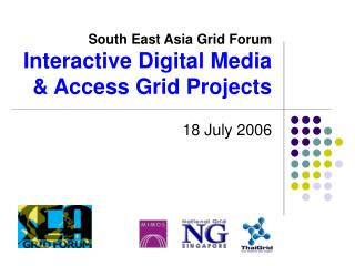 South East Asia Grid Forum Interactive Digital Media & Access Grid Projects