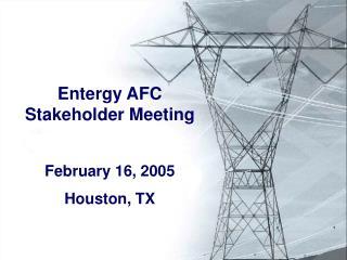 Entergy AFC                             Stakeholder Meeting February 16, 2005 Houston, TX