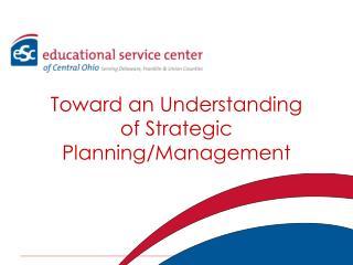 Toward an Understanding  of Strategic Planning/Management
