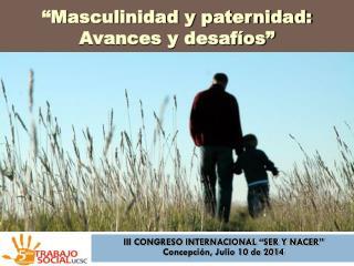 """III CONGRESO INTERNACIONAL """"SER Y NACER"""" Concepción, Julio 10 de 2014"""