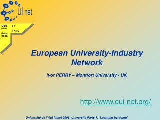 European University-Industry Network Ivor PERRY – Montfort University - UK