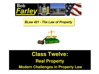 Class Twelve: Real Property  Modern Challenges in Property Law