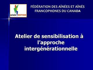 F D RATION DES A N ES ET A N S FRANCOPHONES DU CANADA