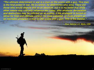 """""""The ultimate determinant in war is a man on the scene with a gun. This man"""