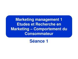 Marketing management 1 Etudes et Recherche en Marketing – Comportement du Consommateur