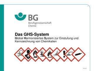 Das GHS-System G lobal  H armonisiertes  S ystem zur Einstufung und Kennzeichnung von Chemikalien