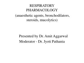 RESPIRATORY PHARMACOLOGY  (anaesthetic agents, bronchodilators, steroids, mucolytics)