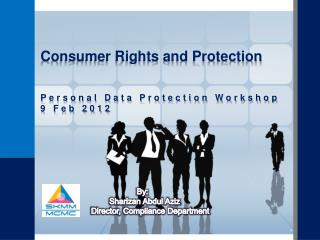 Consumer Rights and Protection    Personal Data Protection Workshop 9 Feb 2012