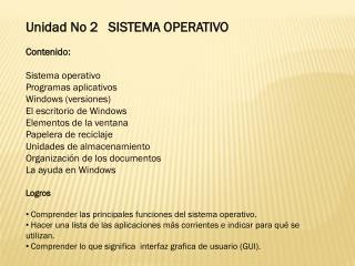 Unidad No 2   SISTEMA OPERATIVO Contenido : Sistema operativo Programas aplicativos