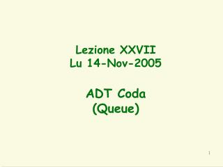 Lezione XXVII Lu 14-Nov-2005 ADT Coda (Queue)