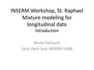 INSERM Workshop, St. Raphael Mixture modeling for longitudinal data Introduction