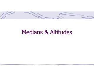 Medians & Altitudes