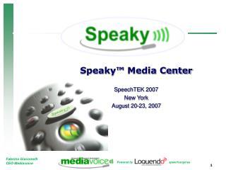 Speaky™  Media Center SpeechTEK  2007 New York August 20-23, 2007