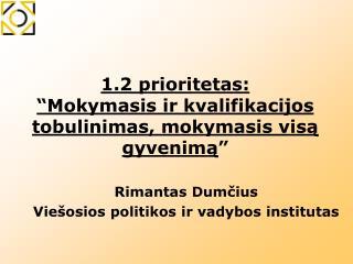 """1.2  prioritetas :  """"Mokymasis ir kvalifikacijos tobulinimas, mokymasis visą gyvenimą """""""