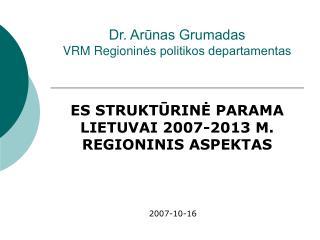 Dr. Arūnas Grumadas VRM  R egionin ės politikos departamentas