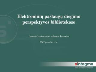 Elektronin ių paslaugų diegimo perspektyvos bibliotekose Danutė Kazakevičiūtė, Albertas Šermokas