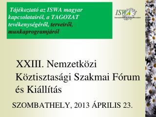 XXIII. Nemzetközi Köztisztasági Szakmai Fórum és Kiállítás SZOMBATHELY, 2013 ÁPRILIS 23.
